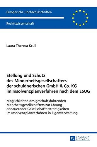 Stellung und Schutz des Minderheitsgesellschafters der schuldnerischen GmbH & Co. KG im Insolvenzplanverfahren nach dem ESUG; Möglichkeiten des ... Im Insolvenzplanverfahren in Eigenverwaltung