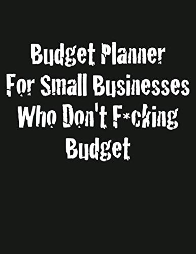 """Budget Planner For Small Businesses Who Don't F*cking Budget: 52 Week Budgeting book for Small Businesses. 8.5x11"""". Budget your money monthly, weekly, ... year! Financial Planner and Organizer Journal -  Independently published"""