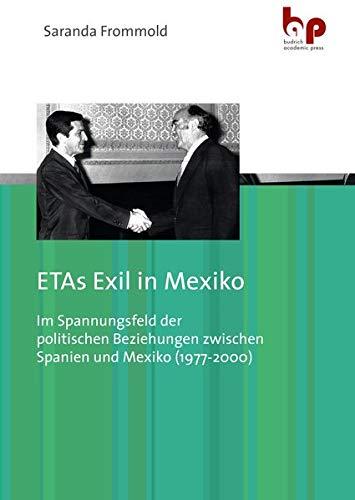 ETAs Exil in Mexiko: Im Spannungsfeld der politischen Beziehungen zwischen Spanien und Mexiko (1977-2000)
