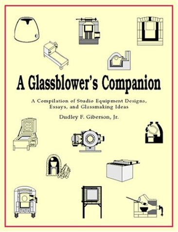 A Glassblower's Companion: A Compilation of Studio Equipment Designs, Essays, & Glassblowing Ideas by...