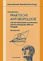 Praktische Anthropologie oder die Wissenschaft vom Menschen zwischen Metaphysik, Ethik und Paedagogik: Wendepunkte