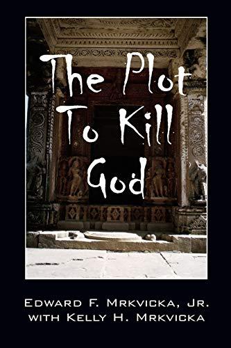 Book: The Plot To Kill God by Edward Francis Mrkvicka, Jr. and Kelly H. Mrkvicka
