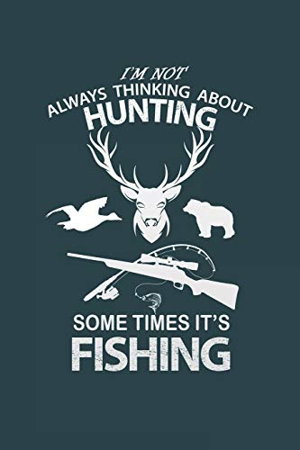 I'm Not Always Thinking About Hunting,Some Times It's Fishing.: My Prayer Journal, My Prayer Journal is a Guide to Prayer|Prayer journals to write in ... For Hunters Gift. 6 x 9 inch 110 pages.