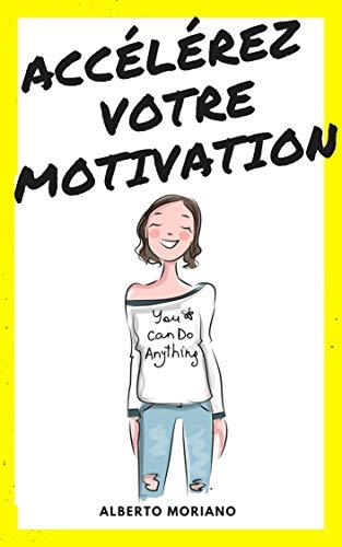 ACCÉLÉREZ VOTRE MOTIVATION (French Edition)