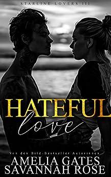 Hateful Love: Liebesroman (Starline Lovers 3) (German Edition) par [Amelia Gates, Savannah Rose]