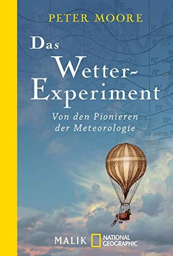 Das Wetter-Experiment: Von den Pionieren der Meteorologie
