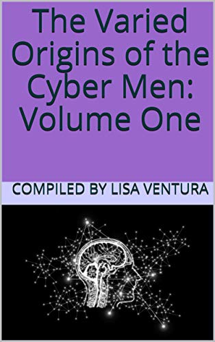 The Varied Origins of the Cyber Men: Volume One (English Edition)