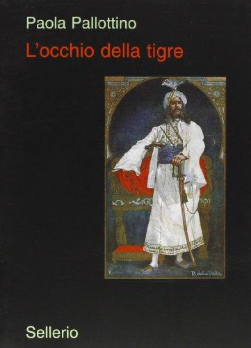 L'occhio della tigre: Alberto Della Valle fotografo e illustratore salgariano. Ediz. illustrata