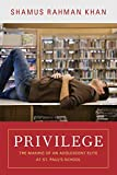 Privilege: The Making of an Adolescent Elite at St. Paul's School (The William G. Bowen Series (56))