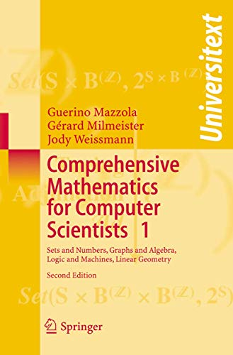 Comprehensive Mathematics for Computer Scientists 1: Sets and Numbers, Graphs and Algebra, Logic and Machines, Linear Geometry (Universitext)