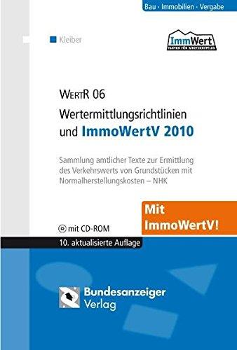 WertR 06 - Wertermittlungsrichtlinien und ImmoWertV 2010: Sammlung amtlicher Texte zur Ermittlung des Verkehrswerts von Grundstücken mit Normalherstellungskosten - NHK 2000
