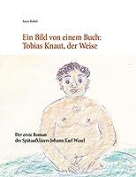 Ein Bild von einem Buch: Tobias Knaut der Weise: Der erste Roman von Johann Karl Wezel