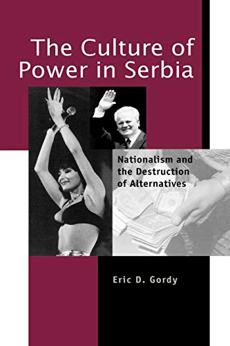 The Culture of Power in Serbia: Nationalism and the Destruction of Alternatives (Post-Communist Cultural Studies)