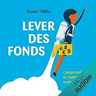 Lever des fonds     Comprendre et maîtriser toutes les étapes              De :                                                                                                                                 Xavier Milin                               Lu par :                                                                                                                                 Ludmila Ruoso                      Durée : 6 h et 47 min     3 notations     Global 3,7