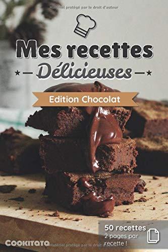 Mes recettes Délicieuses - Edition Chocolat: Cahier de recettes à compléter spécial Chocolat | 50 doubles pages de recette à personnaliser | Format Moyen (Edition Chocolart, Band 4)