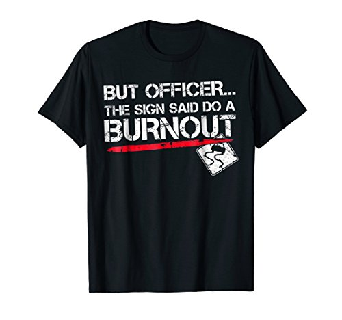 But Officer the Sign Said Do A Burnout Funny Car T-Shirt