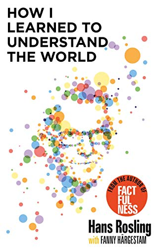How I Learned To Understand The World by Hans Rosling