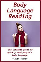 Body Language Reading: The ultimate guide to quickly read people's body language