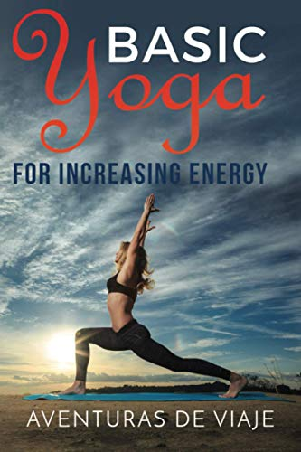 Basic Yoga for Increasing Energy: Yoga Therapy for Revitalization and Increasing Energy: 3
