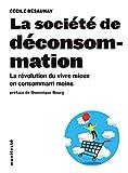 La société de déconsommation - La révolution du vivre mieux en consommant moins