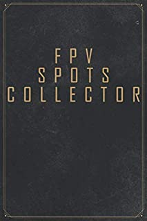 FPV Spots Collector: The Standard First Person View Daily Sport Diary Journal Notebook FPV Spots Collector Travel Log Book | FPV Racing & Freestyle | 6x9 Format