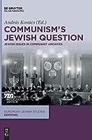 Communism's Jewish Question: Jewish Issues in Communist Archives (Europaeisch-juedische Studien – Editionen)