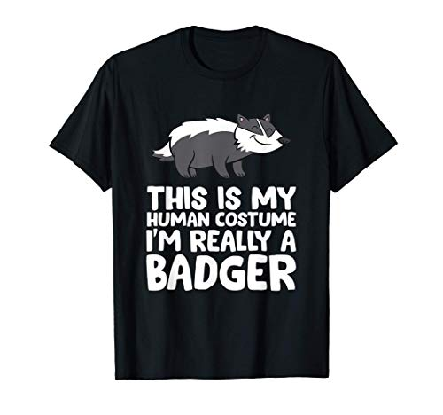 Honey Badger This Is My Human Costume I'm Really a Badger T-Shirt