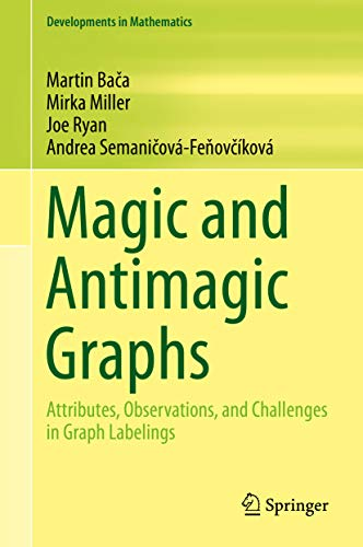 Magic and Antimagic Graphs: Attributes, Observations and Challenges in Graph Labelings (Developments in Mathematics Book 60) (English Edition)