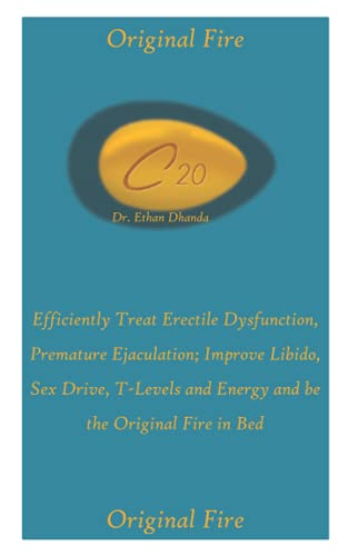 ORIGINAL FIRE: Efficiently Treat Erectile Dysfunction, Premature Ejaculation; Improve Libido, Sex Drive, T-Levels and Energy and be the Original Fire in Bed