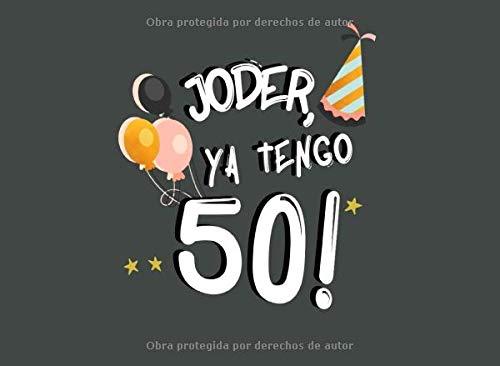 Joder, Ya Tengo 50!: Libro de Visitas para 50 Cumpleaños