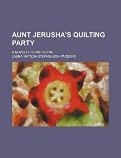 Aunt Jerusha's Quilting Party; A Novelty in One Scene
