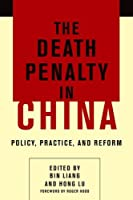 The Death Penalty in China: Policy, Practice, and Reform