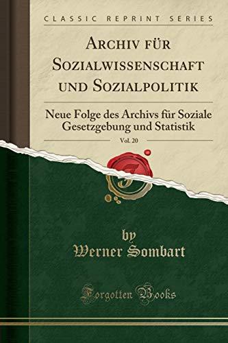 Archiv für Sozialwissenschaft und Sozialpolitik, Vol. 20: Neue Folge des Archivs für Soziale Gesetzgebung und Statistik (Classic Reprint)