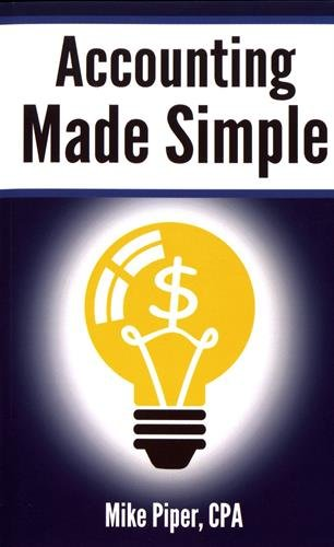 Compare Textbook Prices for Accounting Made Simple: Accounting Explained in 100 Pages or Less  ISBN 9780981454221 by Piper, Mike