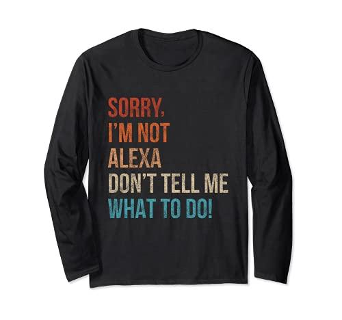 Lo siento, no soy Alexa No me digas qué hacer divertido sarcástico Manga Larga