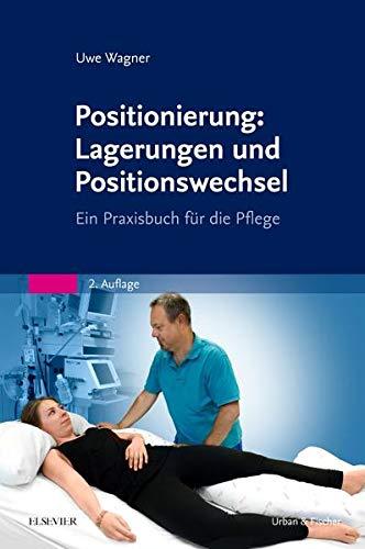 Positionierung: Lagerungen und Positionswechsel: Ein Praxisbuch für die Pflege