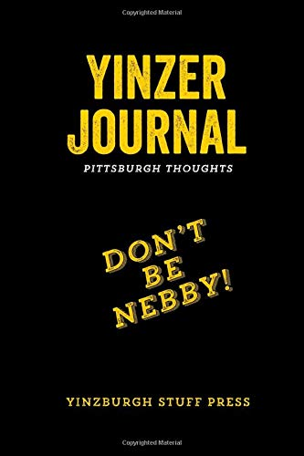 Yinzer Journal - Pittsburgh Thoughts: Lined Blank Journal Gold &Black for Pittsburgh Yinzers 6x9 Diary Thoughts Goals Pittsburghese Gift