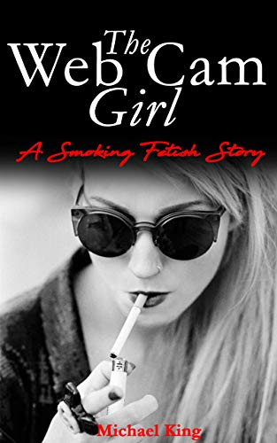The Web Cam Girl : A Smoking Fetish Story (English Edition)