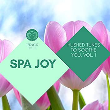Spa Joy - Hushed Tunes To Soothe You, Vol. 1