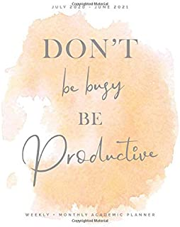 Don't Be Busy Be Productive, Weekly + Monthly Academic Planner, July 2020 - June 2021: Pretty Soft Peach Watercolor Calend...