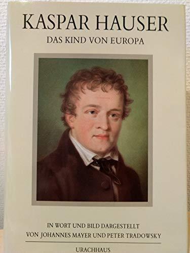 Kaspar Hauser. Das Kind von Europa
