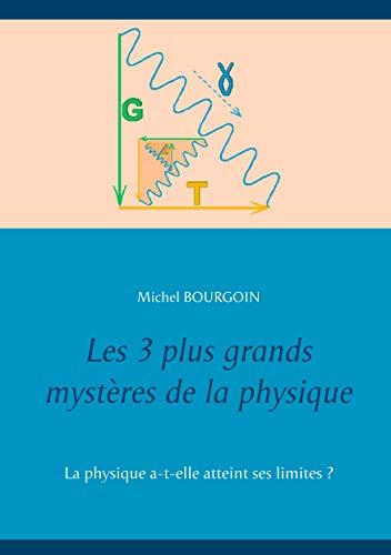 Les trois plus grands mystères de la physique : La physique a-t-elle atteint ses limites ?