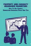 Property and Casualty Insurance Marketing: How To Get Clients, Understand Insurance Sales And Tips: How To Sell Insurance (English Edition)