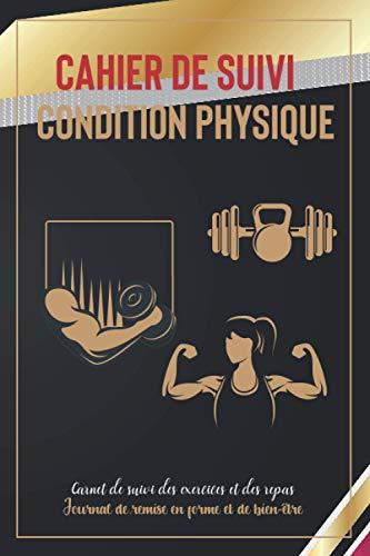 Cahier de Suivi Condition physique: Tracker de santé et de fitness   Journal de remise en forme et de bien-être   Carnet de suivi des exercices et des repas