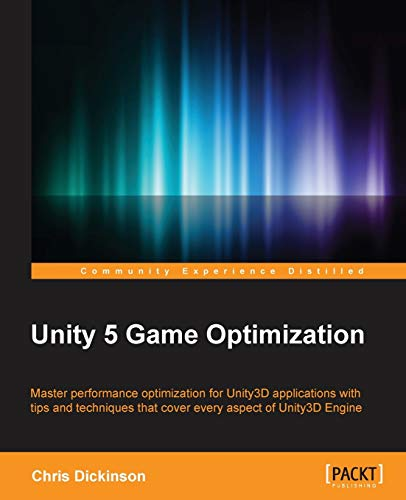 Unity 5 Game Optimization: Master performance optimization for Unity3D applications with tips and techniques that cover every aspect of the Unity3D Engine
