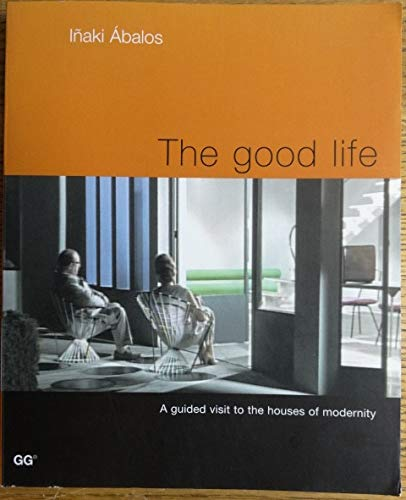 The Good Life.: A Guided Visit to the Houses of Modernity