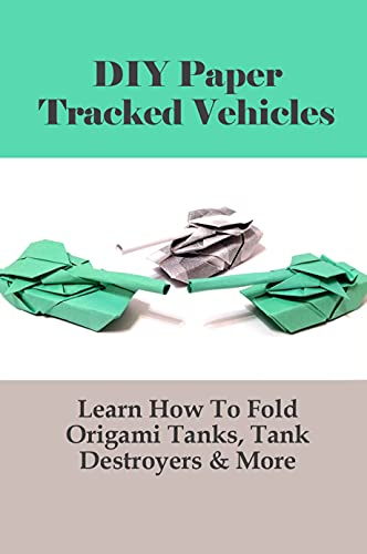 How To Fold Origami Tracked Vehicles,Paper Tank Models,How To Make A Tank At Home Easy,Origami Tank Destroyers,Origami Panther Tank Step By Step,Origami ... Fold Su-85 Tank,How To M (English Edition)