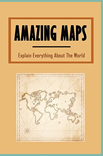 Amazing Maps: Explain Everything About The World: Children'S Illustrated World Atlas (English Edition)