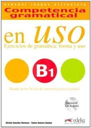 Competencia gramatical en USO B1: ejercicios de gramatica, forma y uso (Spanish Edition) by A. Gonzalez Hermoso C. Romero Duenas A. Cervera Velez(2009-03-21)