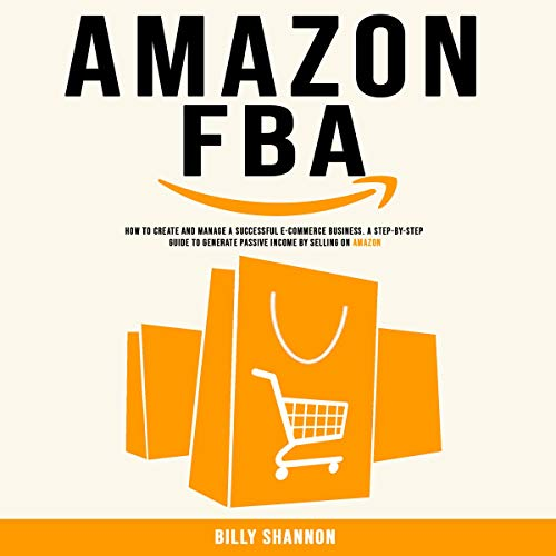 Amazon FBA: How to Create and Manage a Successful E-Commerce Business. cover art